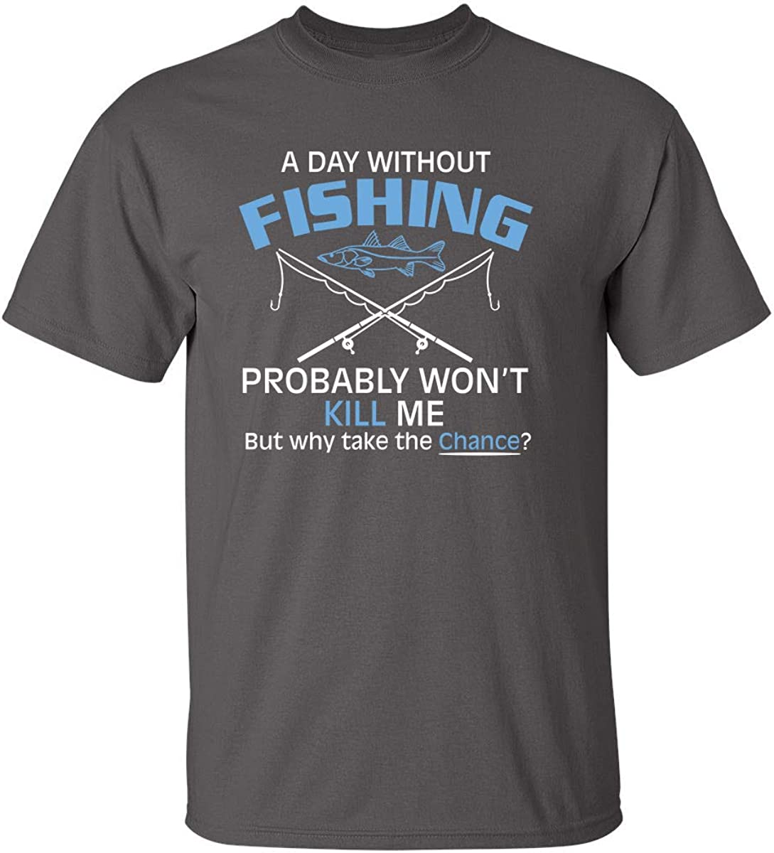 A Day Without Fishing Probably Won't Kill Me Gift Idea to Dad Funny T Shirt