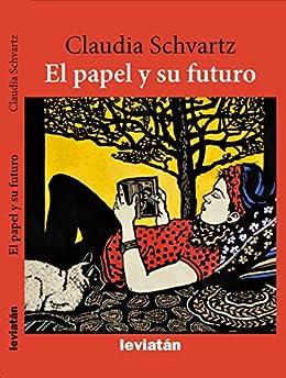 EL papel y su futuro (Spanish Edition) by [Schvartz,Claudia]