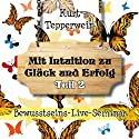 Mit Intuition zu Glück und Erfolg: Teil 2 (Bewusstseins-Live-Seminar) Hörbuch von Kurt Tepperwein Gesprochen von: Kurt Tepperwein