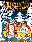 The Absurd Just Coloring Book for Everyone: Hazy Days RV (Maniacal Confessions Coloring Books) (Volume 8)