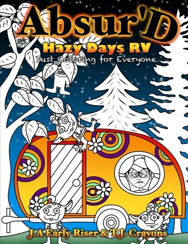The Absurd Just Coloring Book For Everyone Hazy Days RV Maniacal Confessions Books