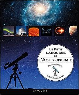 Amazon Fr Le Petit Larousse De L Astronomie Will Gater Anton