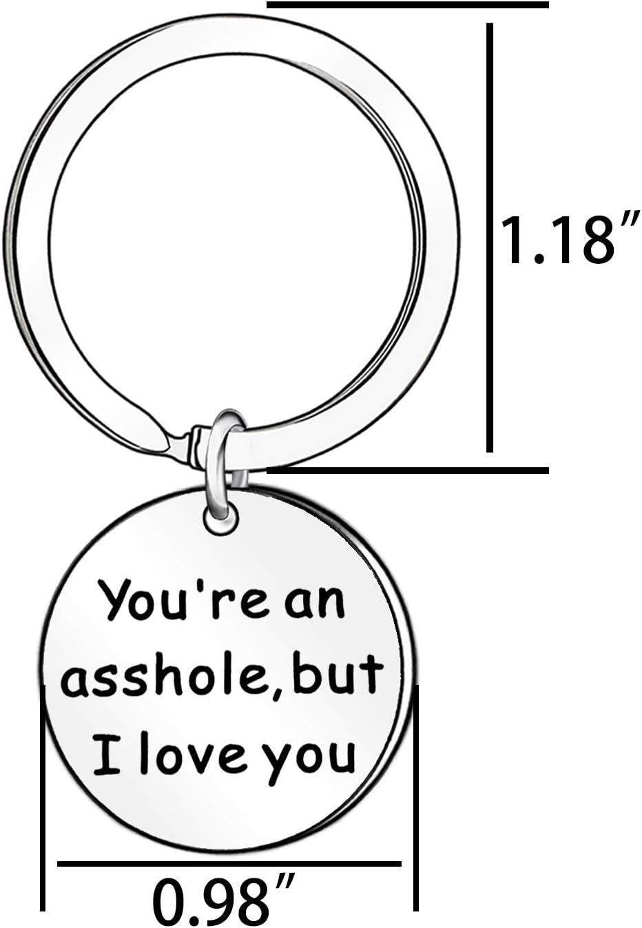 ideale come regalo di anniversario per marito o fidanzato Portachiavi con scrittaYoure an Asshole but I Love You