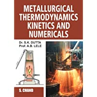 Metallurgical Thermodynamics Kinetics and Numericals