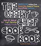 The Geeky Chef Cookbook: Real-Life Recipes for Your Favorite Fantasy Foods - Unofficial Recipes from Doctor Who, Game of Thrones, Harry Potter, and more (831)