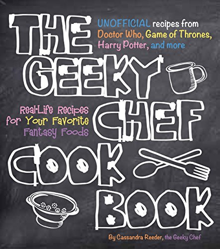 The Geeky Chef Cookbook: Real-Life Recipes for Your Favorite Fantasy Foods - Unofficial Recipes from Doctor Who, Game of Thrones, Harry Potter, and more (831) by Cassandra Reeder