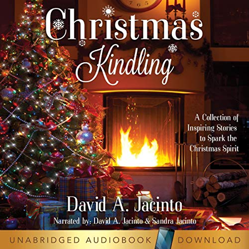 Christmas Kindling: A Collection of Inspiring Stories to Spark the Christmas Spirit (Adults Stories For Christmas Short)