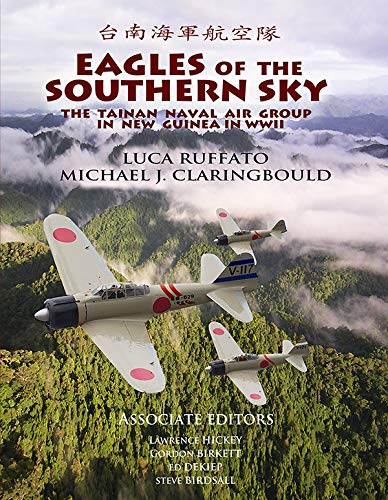 Eagles of the Southern Sky: The Tainan Air Group in WWII Volume One: New Guinea (Mitsubishi Eagle Of)