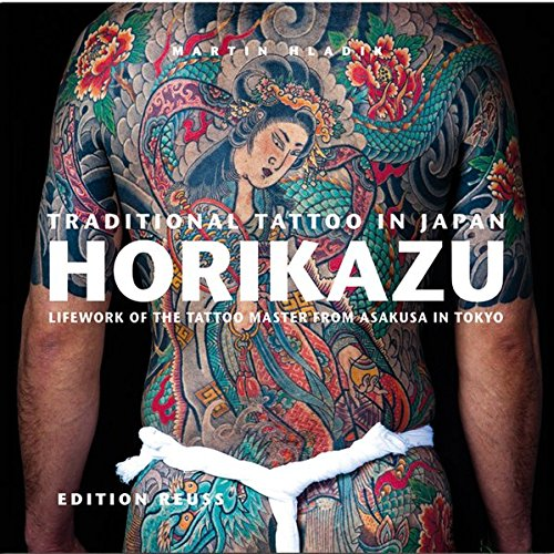Traditional Tattoo in Japan, HORIKAZU: Lifework of the Tattoo Master from Asakusa in Tokio by Editions Reuss