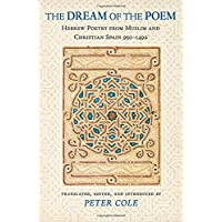 The Dream of the Poem: Hebrew Poetry from Muslim and Christian Spain, 950–1492