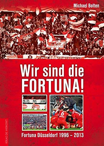 Wir sind die Fortuna!: Fortuna Düsseldorf 1996–2013