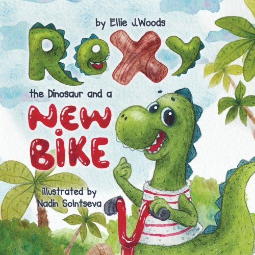 Read Online Rexy the Dinosaur and a New Bike: (Children's book about a Dinosaur Who Learns that Sharing is Caring, Bedtime Story, Picture Books, Ages 3-5, Preschool Books, Kids Books, Dinosaur Books) PDF