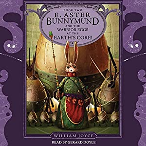 E. Aster Bunnymund and the Warrior Eggs at the Earth's Core! Audiobook
