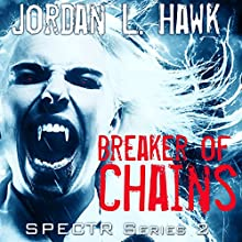 Breaker of Chains: SPECTR Series 2, Book 4 Audiobook by Jordan L. Hawk Narrated by Brad Langer