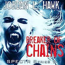 Breaker of Chains: SPECTR Series 2, Book 4 Audiobook by Jordan L. Hawk Narrated by Brad Langer