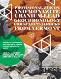 Provisional Zircon and Monazite Uranium-Lead Geochronology for Selected Rocks from Vermont, U.S. Department Of The Interior, 1497466806