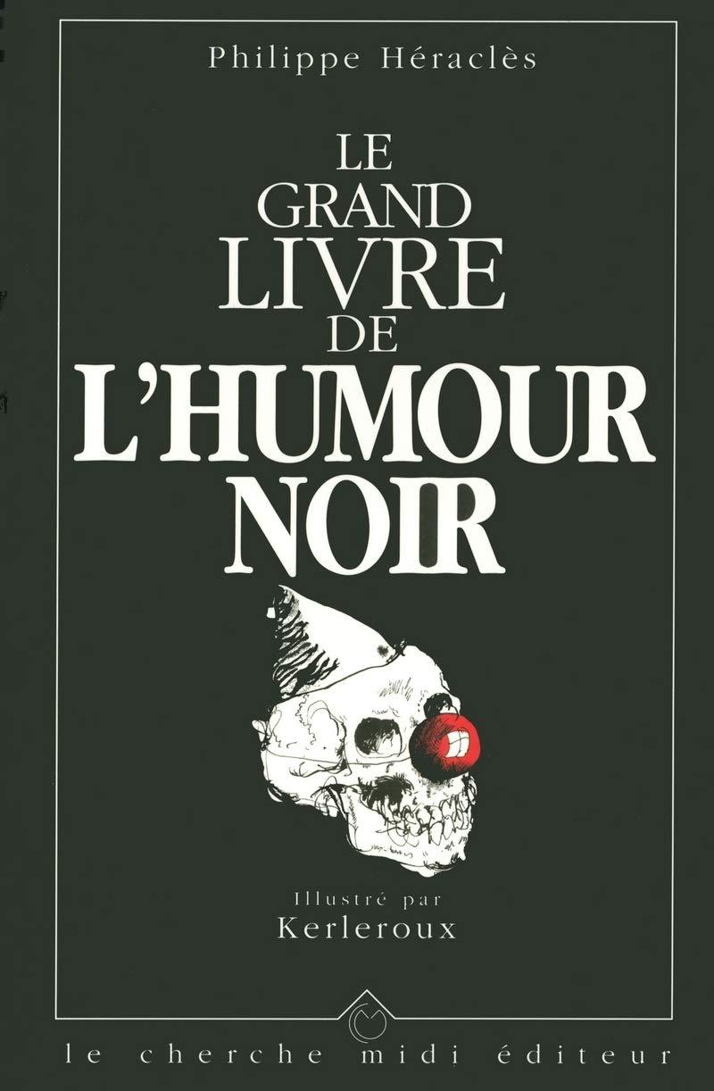 Le Grand Livre De L Humour Noir Collection Que Deviendrait