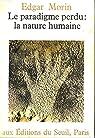 La paradigme perdu: la nature humaine par Morin