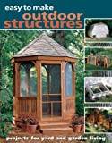 Easy to Make Outdoor Structures, Bill Hylton, 1581593147