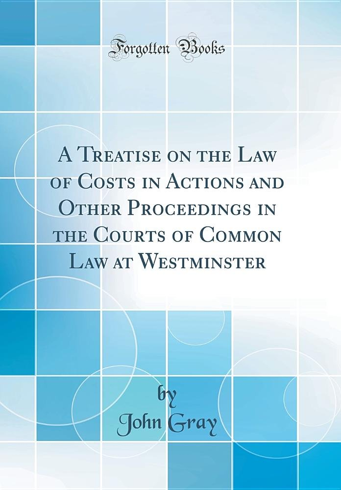 Download A Treatise on the Law of Costs in Actions and Other Proceedings in the Courts of Common Law at Westminster (Classic Reprint) PDF