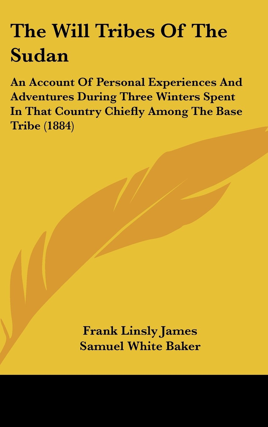 Read Online The Will Tribes Of The Sudan: An Account Of Personal Experiences And Adventures During Three Winters Spent In That Country Chiefly Among The Base Tribe (1884) PDF