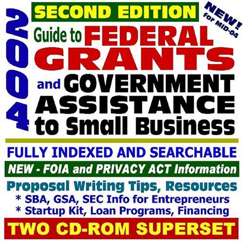 2004 Guide to Federal Grants and Government Assistance to Small Business: Catalog of Federal Domestic Assistance, Loans, Grants, Surplus Equipment, ... Assistance, Second Edition (Two CD-ROM Set)