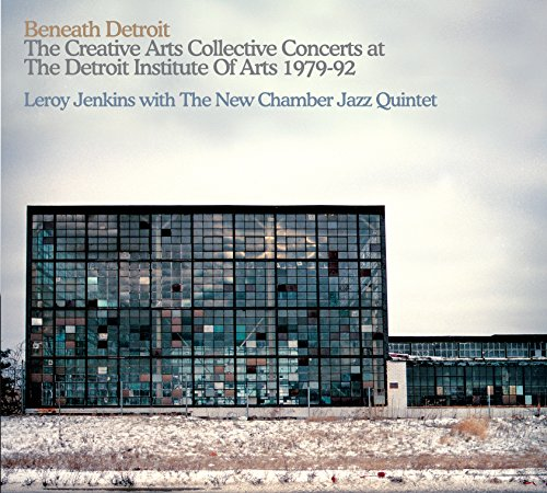 Beneath Detroit: Leroy Jenkins with The New Chamber Jazz Quintet by Geodesic Disques