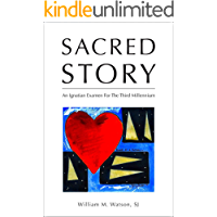 Sacred Story: An Ignatian Examen for the Third Millennium (English Edition)