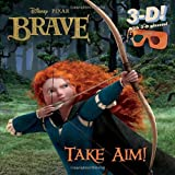 Take Aim! [With 3-D Glasses] (Disney Pixar Brave) by Mona Miller (2012-08-07)