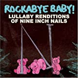 : Rockabye Baby! Lullaby Renditions of Nine Inch Nails