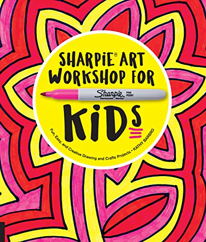 Sharpie Art Workshop for Kids: Fun, Easy, and Creative Drawing and Crafts Projects -