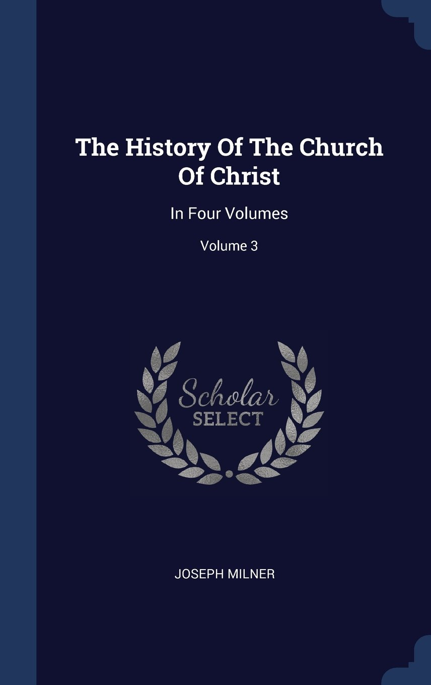 The History Of The Church Of Christ: In Four Volumes; Volume 3 pdf epub