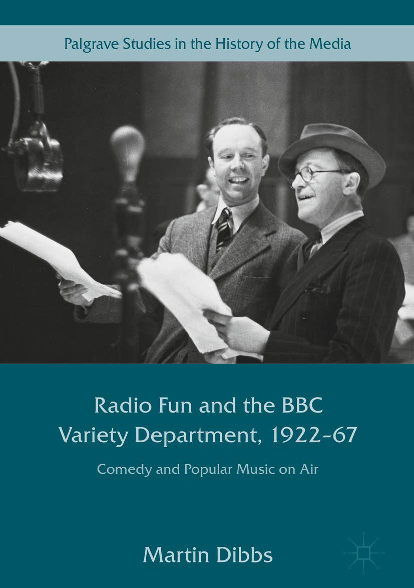 Radio Fun and the BBC Variety Department, 1922—67: Comedy and Popular Music on Air (Palgrave Studies in the History of the Media)