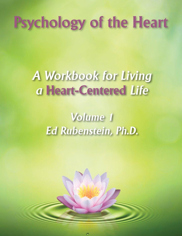Workbooks psychology workbook : Psychology of The Heart: A Workbook for Living A Heart-Centered ...