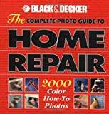 The Complete Photo Guide to Home Repair: 2000 Color How-To Photos (Black & Decker Home Improvement Library)