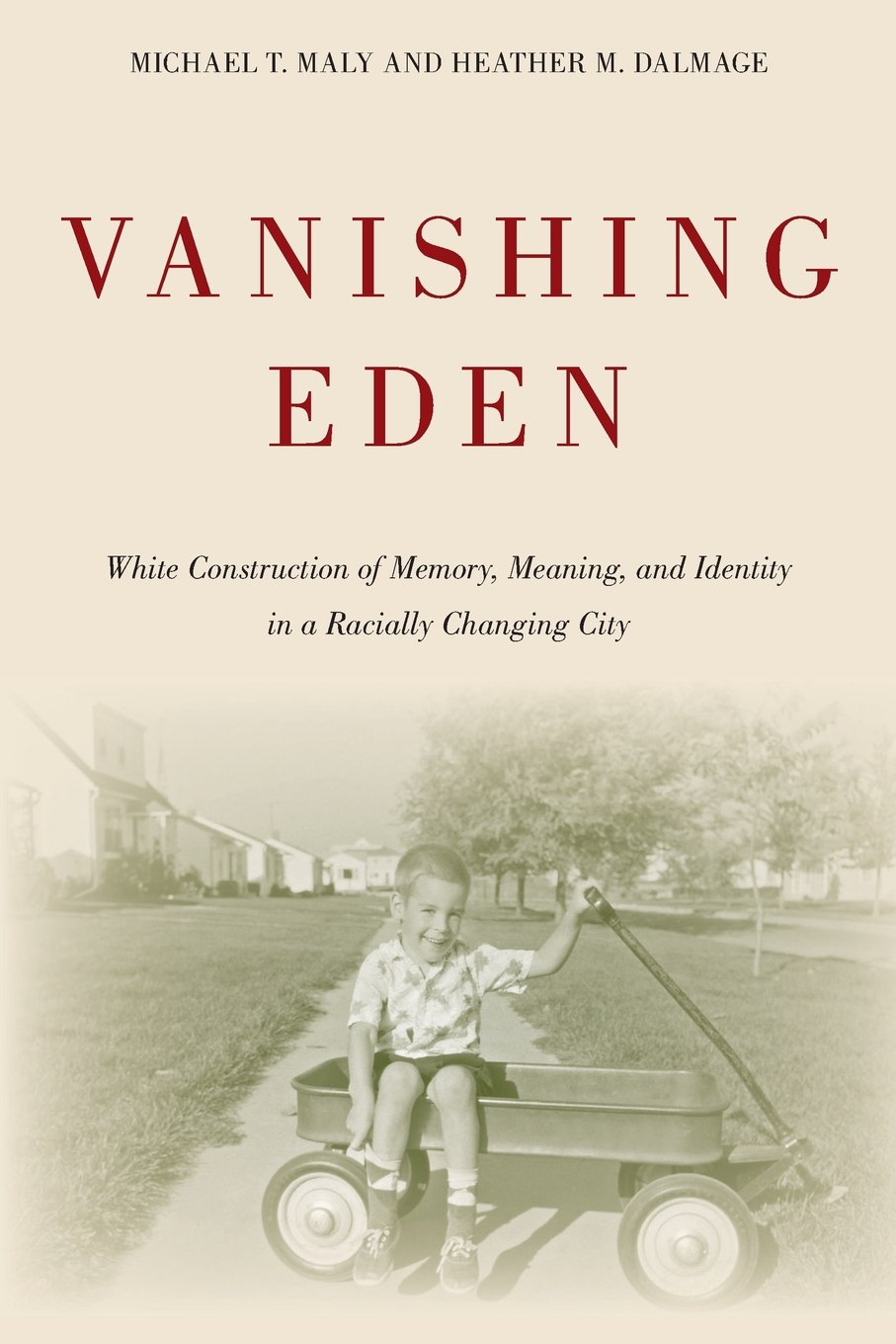 Vanishing Eden: White Construction of Memory, Meaning, and Identity in a Racially Changing City (Urban Life, Landscape and Policy) pdf