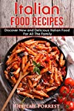 Italian Food Recipes: Eat Delicious Italian Food With This Cookbook, Recipes For All The Family, Italian Food Dinner Parties, Lose Weight And Keep It Off, Eat The Mediterranean Diet, Impress Friends!