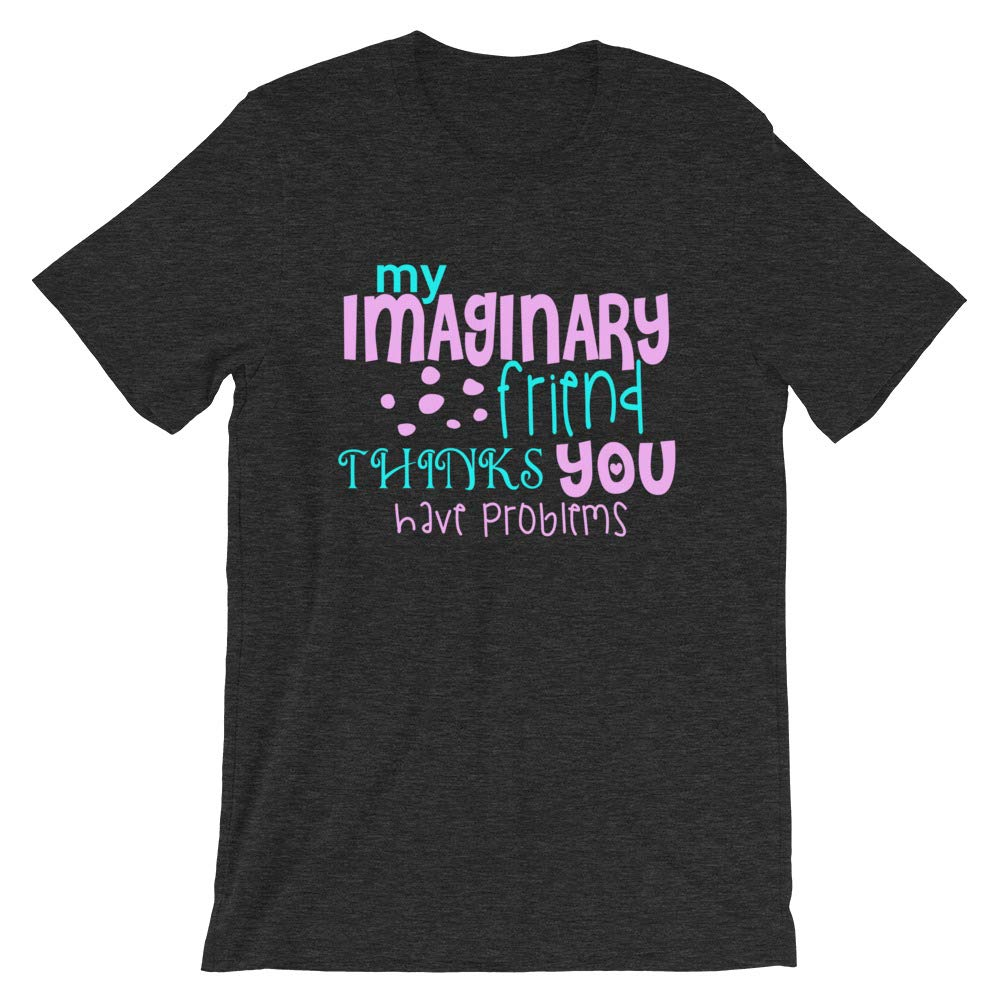 Imaginary Friends Funny Quote T Shirt Novelty Gift for Men /& Women Graphic Tee