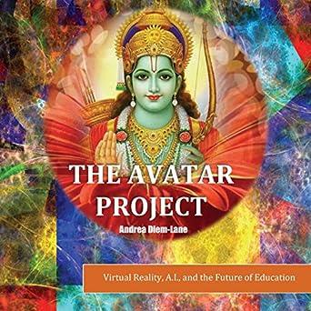 Amazon com: The Avatar Project: Virtual Reality, A I, and the Future
