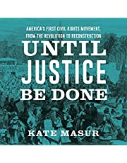 Until Justice Be Done: America's First Civil Rights Movement from the Revolution to Reconstruction