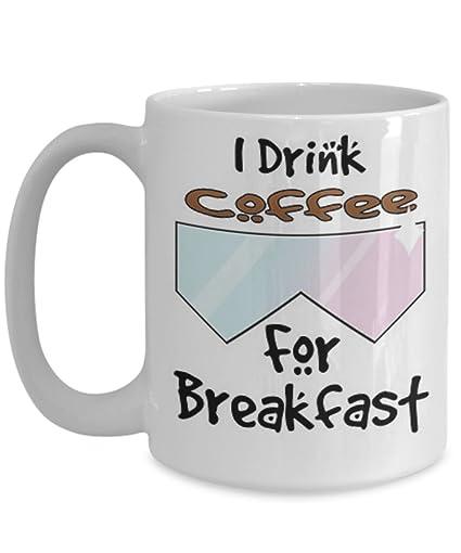 Amazoncom Drink Coffee For Breakfast Coffee Mug Tea Cup