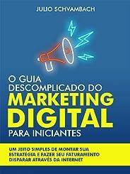 O guia descomplicado do marketing digital para iniciantes: Um jeito simples de montar sua estratégia e fazer seu faturamento
