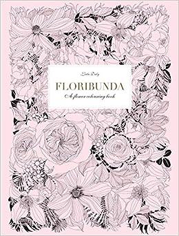 floribunda a flower coloring book amazoncouk leila duly 9781780677682 books - Flower Coloring Book