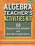 Algebra Teacher's Activities Kit: 150 Ready-to-Use Activitites with Real World Applications