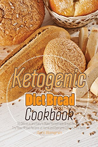 Ketogenic Diet Bread Cookbook: 50 Delicious and Easy to Make Homemade Bread Recipes - Try These Bread Recipes at Home and Everyone Will Love the (Eas Myoplex Diet Bars)