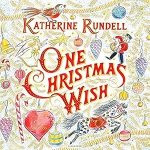 One Christmas Wish | Livre audio Auteur(s) : Katherine Rundell Narrateur(s) : Jamie Parker