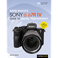 David Busch's Sony Alpha a7R IV Guide to Digital Photography (The David Busch Camera Guide Series) book cover
