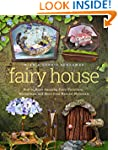 Fairy House: How to Make Amazing Fair...