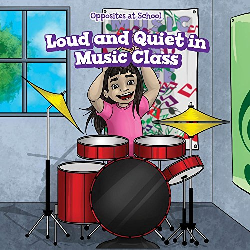 Loud and Quiet in Music Class (Opposites at School)