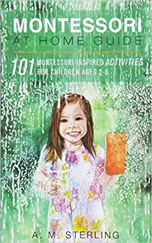 Montessori at Home Guide 101 Montessori Inspired Activities for Children Ages 2-6